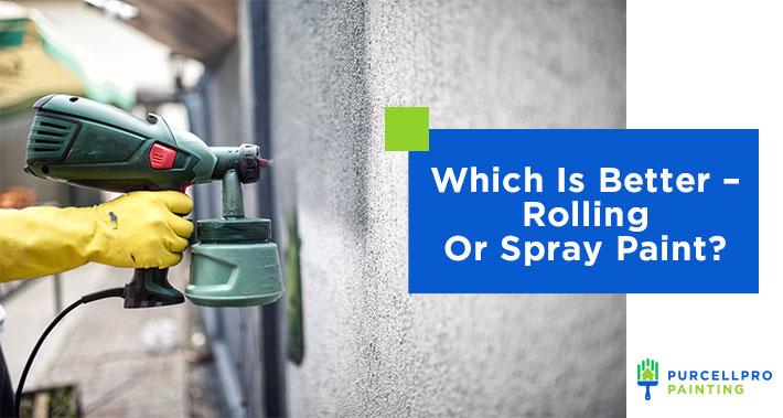 Which Is Better – Rolling Or Spray Paint? | Purcellpro Painting | Willow Grove PA Painter Services
