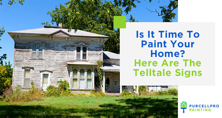 Is It Time To Paint Your Home? Here Are The Telltale Signs | Purcellpro Painting | Willow Grove PA Painter Services