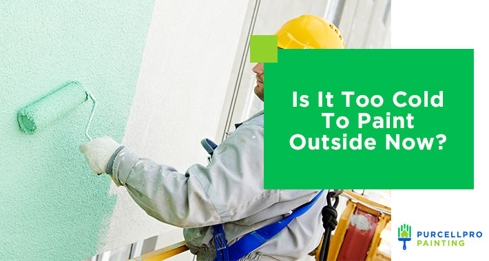 Is It Too Cold To Paint Outside Now? | Purcellpro Painting | Willow Grove PA Painter Services
