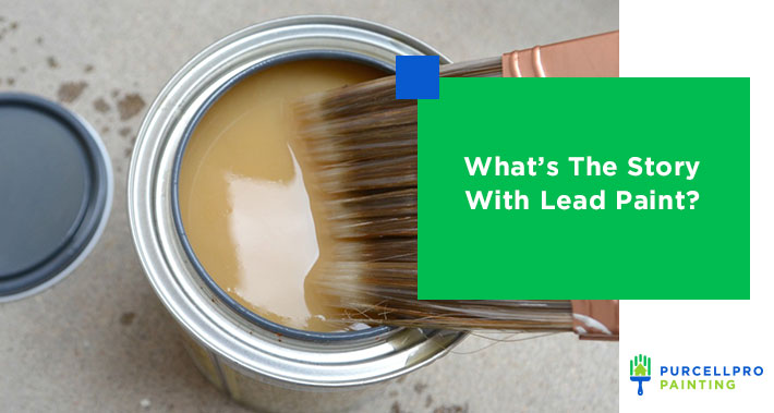 What's The Story With Lead Paint? | Purcellpro Painting | Willow Grove PA Painter Services