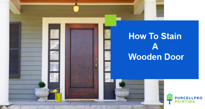 How To Stain A Wooden Door | Purcellpro Painting | Willow Grove PA Painter Services