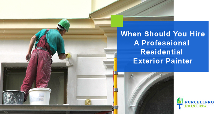 When Should You Hire A Professional Residential Exterior Painter? | Purcellpro Painting | Willow Grove PA Painter Services