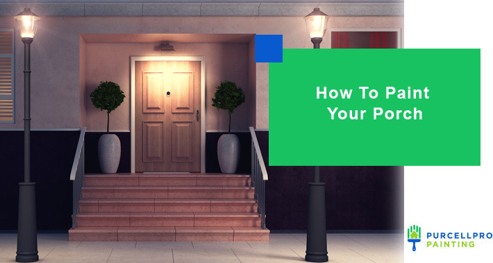 How To Paint Your Porch   Purcellpro Painting   Willow Grove PA Painter Services